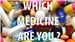 Which Medicine Are You ?